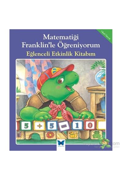 Matematiği Franklin'Le Öğreniyorum – Eğlenceli Etkinlik Kitabım-M. Ed