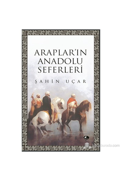 Araplar'In Anadolu Seferleri-Şahin Uçar