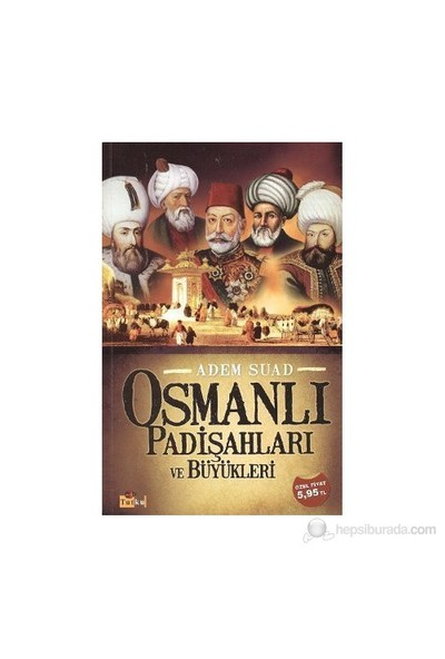 Osmanlı Padişahları Ve Büyükleri - Adem Suad
