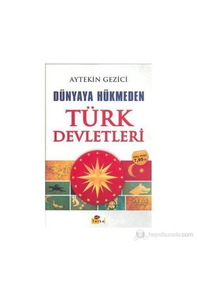 Dünyaya Hükmeden Türk Devletleri-Aytekin Gezici