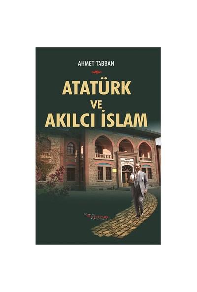 Ataürk Ve Akılcı İslam-Ahmet Tabban