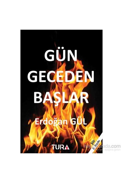 Gün Geceden Başlar-Erdoğan Gül
