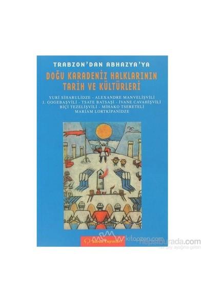 Trabzon'Dan Abhazya'Ya Doğu Karadeniz Halkları Tarih Ve Kültürleri-Yuri Siharulidze