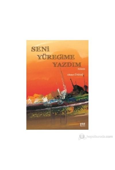 Seni Yüreğime Yazdım-Ahmet Ündağ