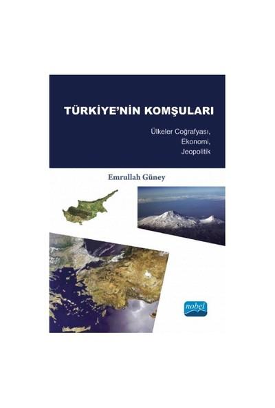 Türkiye'Nin Komşuları: Ülkeler Coğrafyası, Ekonomi, Jeopolitik-Emrullah Güney