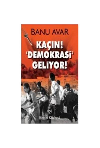 Kaçın Demokrasi Geliyor - Banu Avar