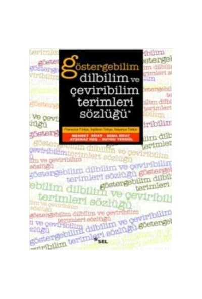 Göstergebilim, Dilbilim ve Çeviribilim Terimleri Sözlüğü (Fran.-Türk., İng.-Türk., İtal.-Türk.)