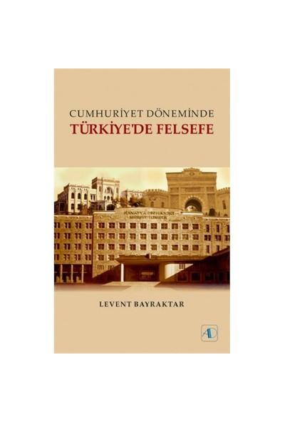 Cumhuriyet Döneminde Türkiye'De Felsefe-Levent Bayraktar