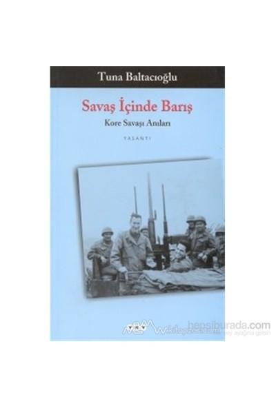 Savaş İçinde Barış Kore Savaşı Anıları-Tuna Baltacıoğlu