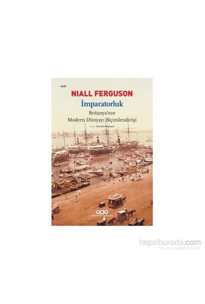 İmparatorluk - Britanya'nın Modern Dünyayı Biçimlendirişi - Niall Ferguson