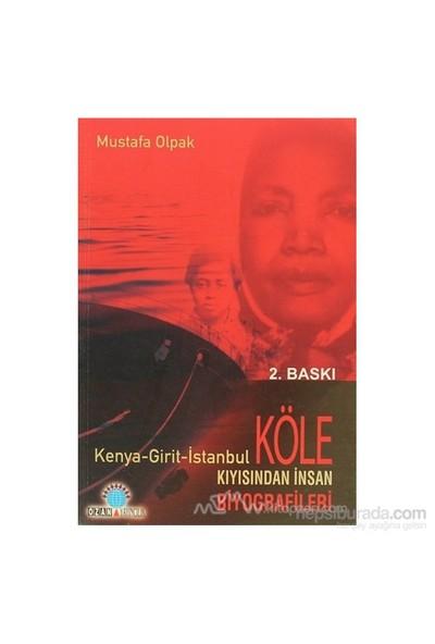 Köle Kıyısından İnsan Biyografileri Kenya - Girit - İstanbul-Mustafa Olpak