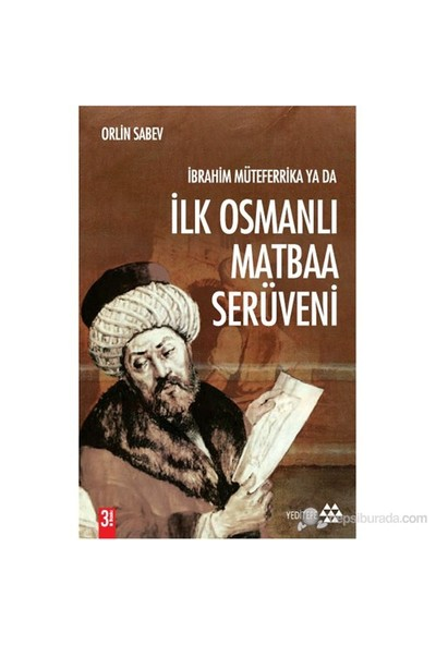 İbrahim Müteferrika Ya Da İlk Osmanlı Matbaa Serüveni (1726 - 1746) - Orlin Sabev