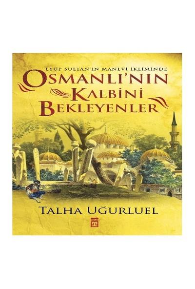 Osmanlı'nın Kalbini Bekleyenler - Talha Uğurluel