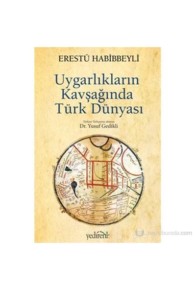 Uygarlıkların Kavşağında Türk Dünyası-Erestü Habibbeyli