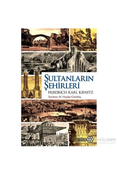 Sultanların Şehirleri-Friedrich Karl Kienitz