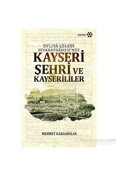 Kayseri Şehri Ve Kayserililer Evliyâ Çelebi Seyahatnâmesi'Nde-Mehmet Karaarslan