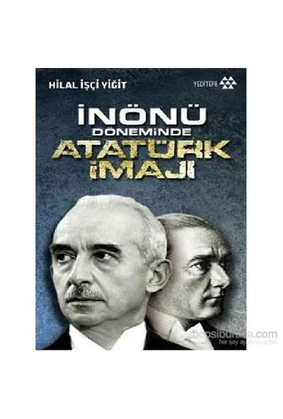 İnönü Döneminde Atatürk İmajı-Hilal İşçi Yiğit