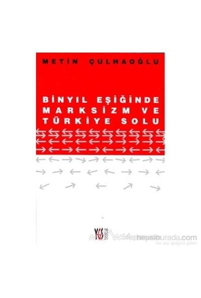 Binyıl Eşiğinde Marksizm Ve Türkiye Solu-Metin Çulhaoğlu