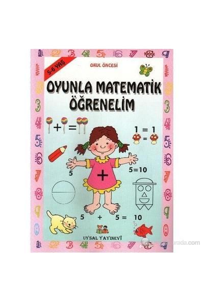 Oyunla Matematik Öğrenelim (5 - 6 Yaş)-Kolektif