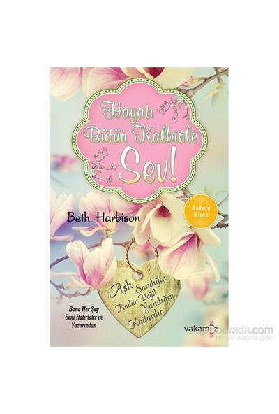 Hayatı Bütün Kalbinle Sev!-Beth Harbison
