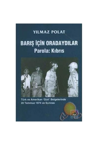 Barış İçin Oradaydılar - Parola: Kıbrıs-Yılmaz Polat