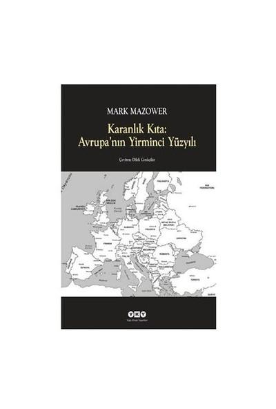 Karanlık Kıta: Avrupa'Nın Yirminci Yüzyılı-Mark Mazower