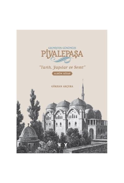 """Geçmişten Günümüze Piyalepaşa """"Tarih, Semt Ve Yapılar"""" Albüm Kitap (Ciltli)-Gökhan Akçura"""