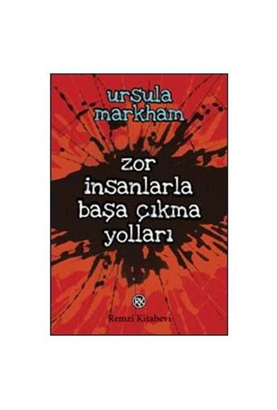 Zor İnsanlarla Başa Çıkma Yolları-Ursula Markham