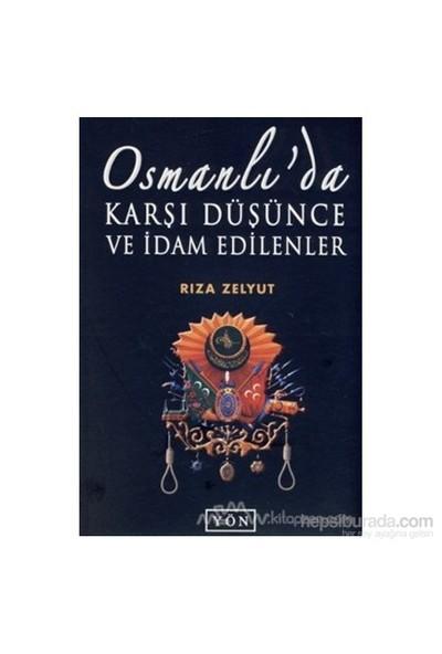 Osmanlı''Da Karşı Düşünce Ve İdam Edilenler-Rıza Zelyut