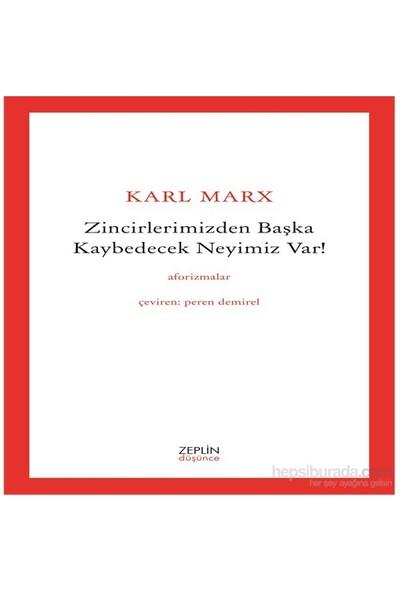 Zincirlerimizden Başka Kaybedecek Neyimiz Var!-Karl Marx