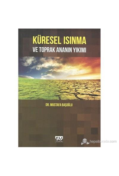 Kuresel Isınma Ve Toprak Ananın Yıkımı-Mustafa Başoğlu