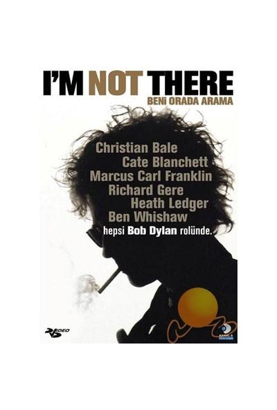 I'm Not There (Beni Orada Arama)