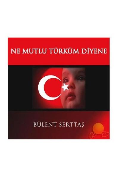 Bülent Serttaş-Ne Mutlu Türküm Diyene (CD)