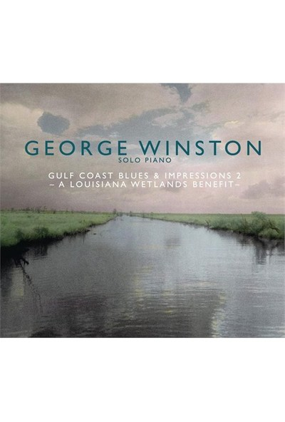 George Winston – Gulf Coast Blues & Impressions 2 – A Louisiana Wetlands Benefit