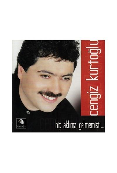 Cengiz Kurtoğlu - Hiç Aklıma Gelmemişti (CD)