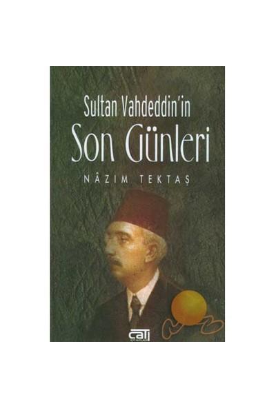 SULTAN VAHDEDDİN'İN SON GÜNLERİ