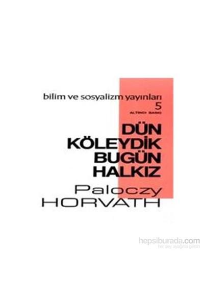 Dün Köleydik Bugün Halkız-G. Paloczy Horvath