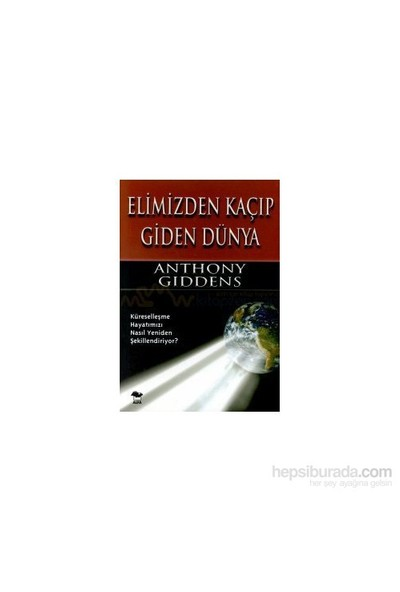 Elimizden Kaçıp Giden Dünya-Anthony Giddens