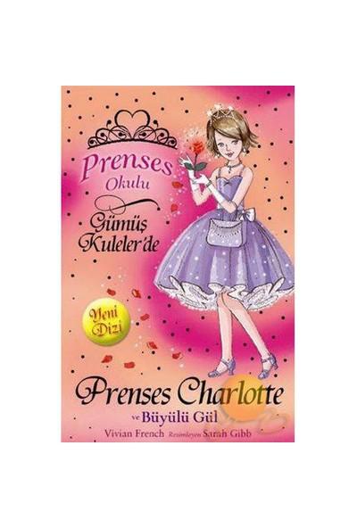 Prenses Okulu - Prenses Charlotte Ve Büyülü Gül - Vivian French