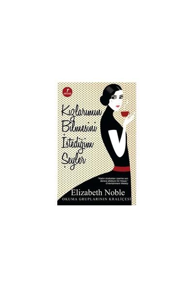Kızlarımın Bilmesini İstediğim Şeyler - Elizabeth Noble