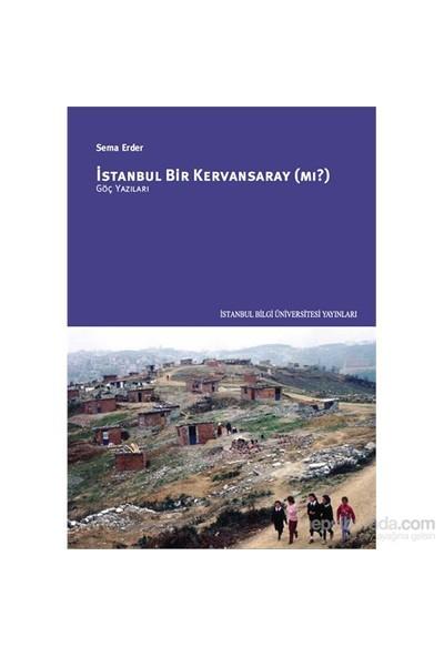 İstanbul Bir Kervansaray (Mı?) – Göç Yazıları-Sema Erder