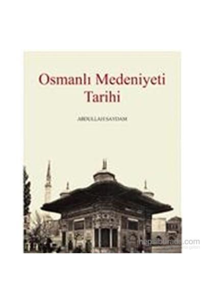 Osmanlı Medeniyeti Tarihi-Abdullah Saydam