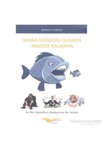 Banka Mağduru Olmayın Kredisiz Kalmayın-Mehmet Vurucu