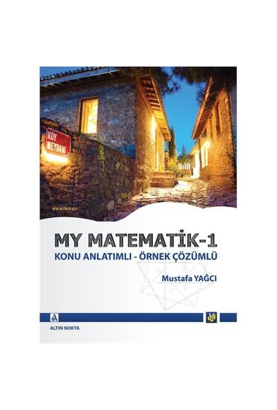 My Matematik 1 (Konu Anlatımlı - Örnek Çözümlü) - Mustafa Yağcı