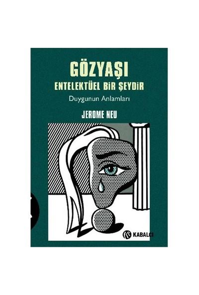Gözyaşı Entelektüel Bir Şeydir - (Duygunun Anlamları)-Jerome Neu