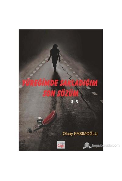 Yüreğimde Sakladığım Son Sözüm-Olcay Kasımoğlu