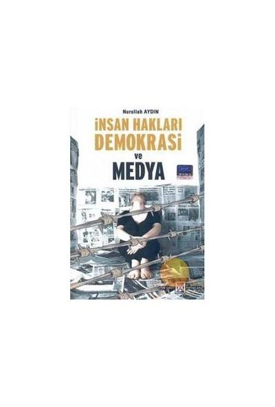 İnsan Hakları, Demokrasi Ve Medya-Nurullah Aydın