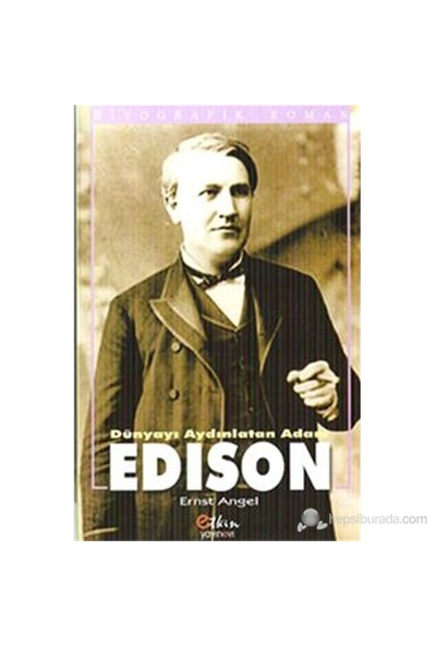 Dünyayı Aydınlatan Adam Edison-Ernst Angel