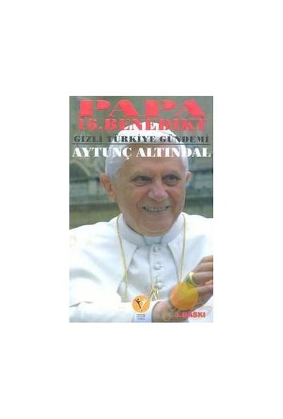 Papa 16. Benedikt Gizli Türkiye Gündemi-Aytunç Altındal