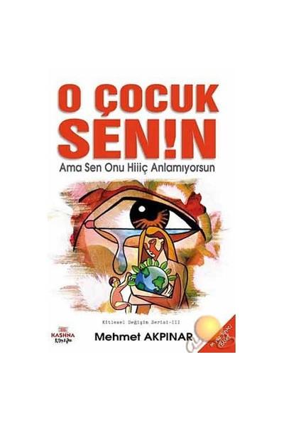 O Çocuk Senin Ama Sen Onu Hiç Anlamıyorsun - Mehmet Akpınar